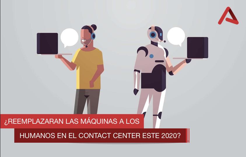 ¿Reemplazarán las máquinas a los humanos en el Contact Center este 2020?