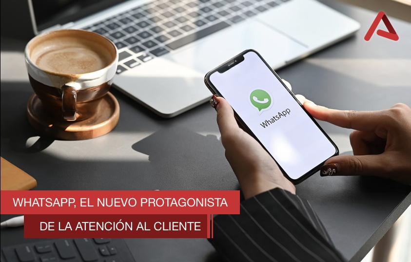 WhatsApp, el nuevo protagonista de la Atención al Cliente