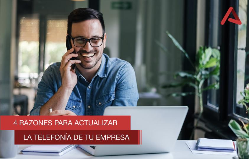 4 razones para actualizar la telefonía de tu empresa