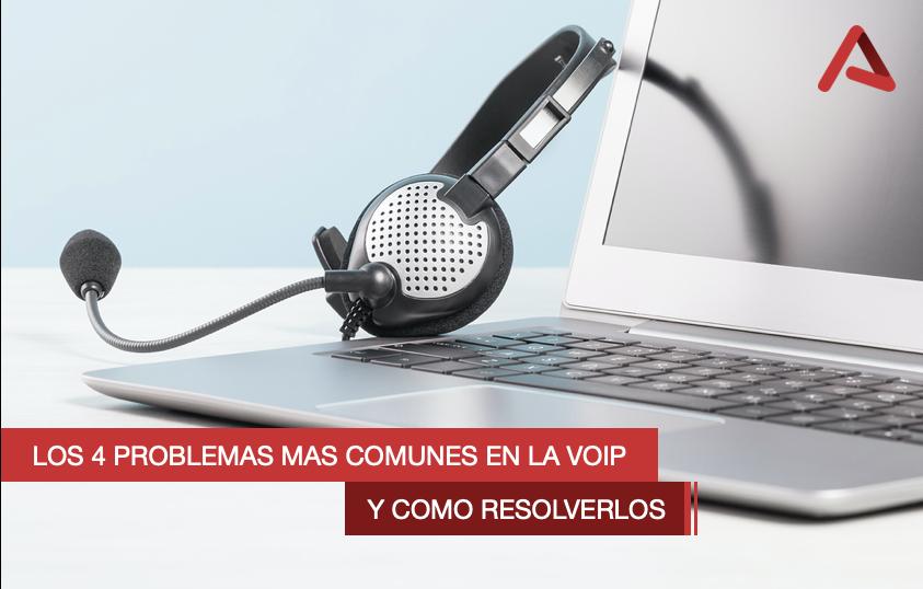Los 4 problemas más comunes en la VoIP, y cómo resolverlos